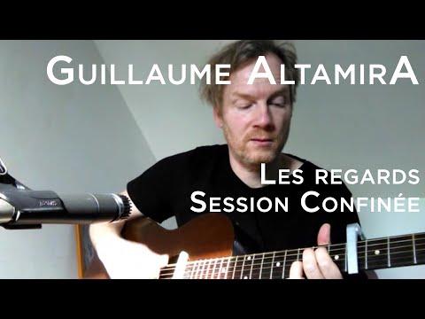 Session Confinée #002 - Guillaume AltamirA - Les regards