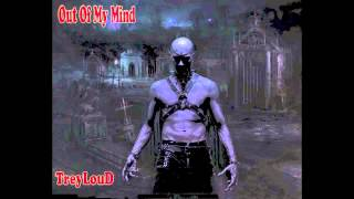 Out Of My Mind  TreyLouD