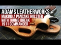 Making a Pancake Leather Holster with Thumb Break, 1911 Commander