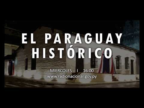El PARAGUAY HISTÓRICO 21 02 18
