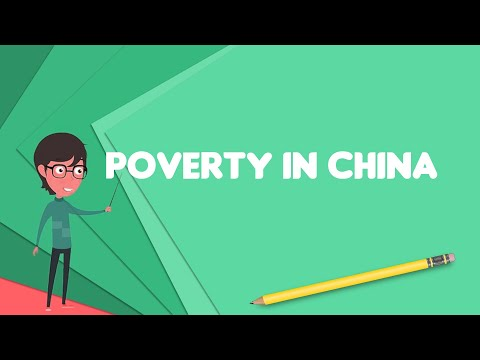what-is-poverty-in-china?,-explain-poverty-in-china,-define-poverty-in-china