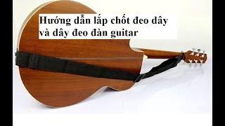 Hướng dẫn lắp chốt đeo dây và dây đeo đàn guitar