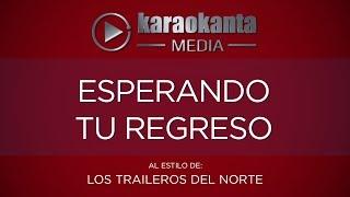 Karaokanta - Los Traileros del Norte - Esperando tu regreso