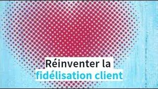 Réinventer la fidélisation client