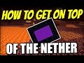Minecraft PS4 - GET ON THE ROOF OF THE NETHER - Tutorial ( PS3 / XBOX / WII U / PE )
