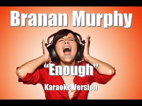 "Branan Murphy ""Enough"" Karaoke Version"