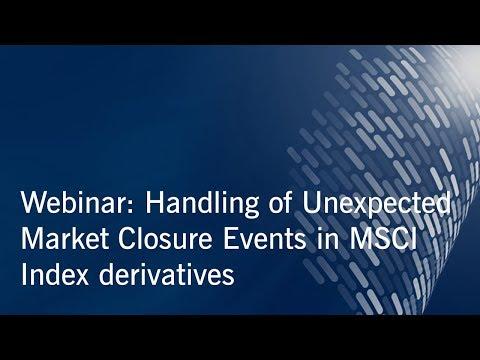Webinar: Handling of Unexpected Market Closure Events in MSCI Index derivatives