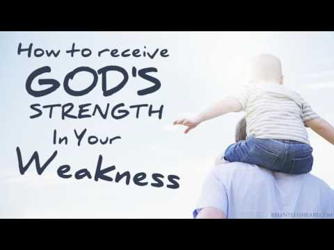 How to Receive Gods Strength in Your Weakness:  Part 4