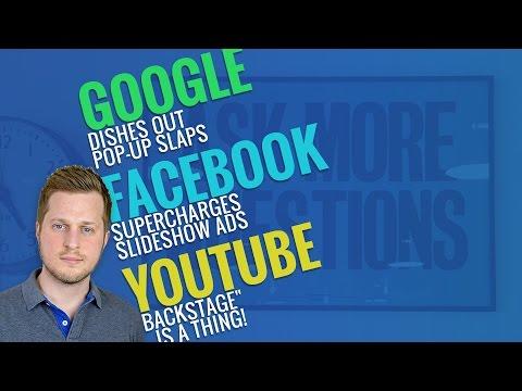 Google Pop-up slaps, Facebook Supercharges Slideshow Ads & More