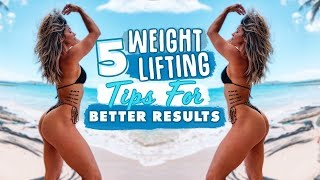 TOP 5 WEIGHT TRAINING TIPS FOR BETTER RESULTS
