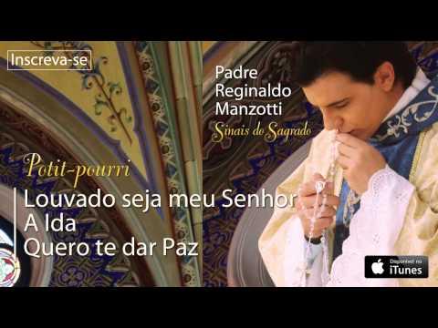 Padre Reginaldo Manzotti - Louvado seja o meu Senhor/A Ida/Quero Te dar a Paz (Sinais do Sagrado)