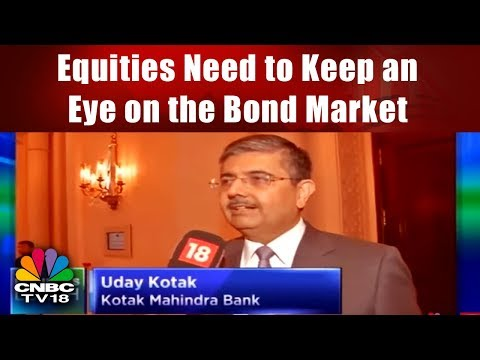 Uday Kotak: Equities Need to Keep an Eye on the Bond Market   CNBC TV18