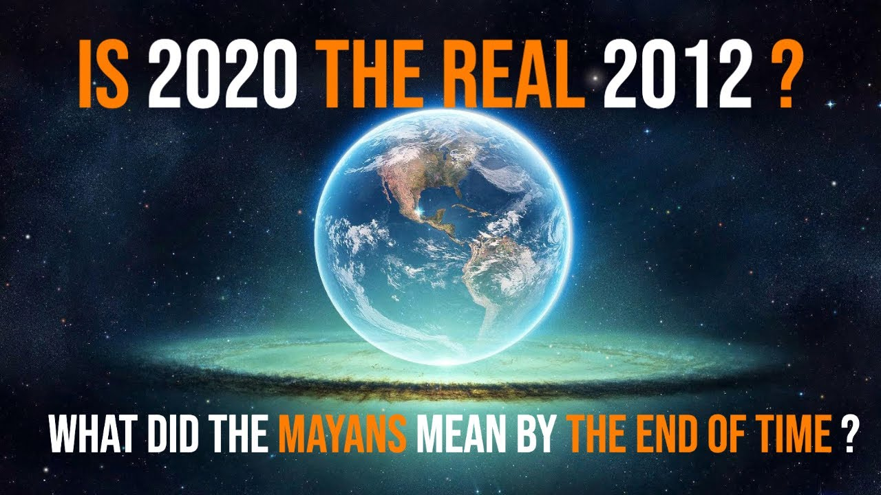 Is 2020 the Real 2012? What Did the Mayans Mean by the End of Time?