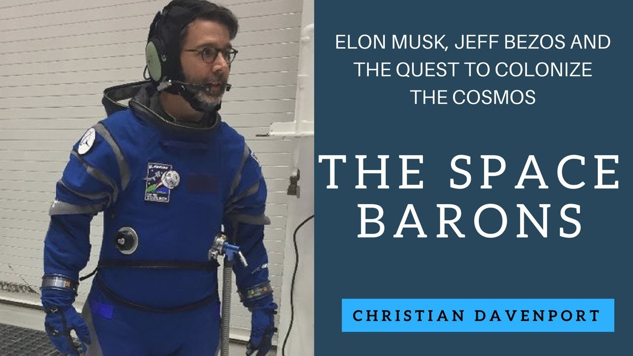 The Space Barons Elon Musk Jeff Bezos And The Quest To Colonize