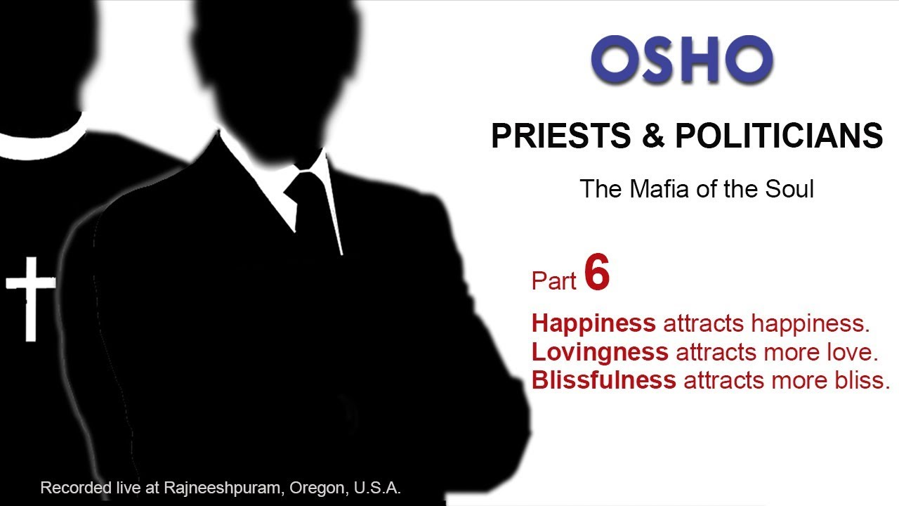 OSHO: PRIESTS & POLITICIANS - The Mafia of the Soul (Part 6 of 6)