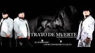 EL KOMANDER  LOS BUCHONES DE CULIACAN TRATO DE MUERTE 2011 M A