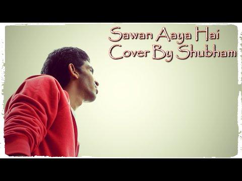 Sawan Aaya Hai (Cover By Shubham)