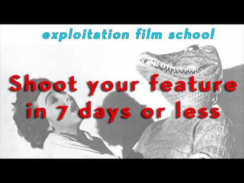EXPLOITATION FILM SCHOOL    Class 8 :: Shoot Feature in 7 Days (Or Less)