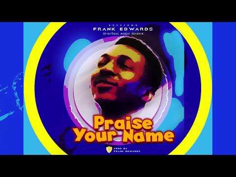Frank Edwards - Praise Your Name #spiritualmusicseason