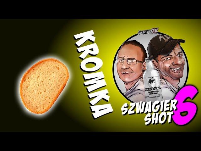 Kromka - Szwagier SHOT 6