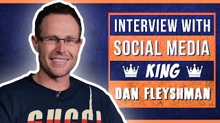 How To Dominate Social Media w/ Expert Dan Fleyshman