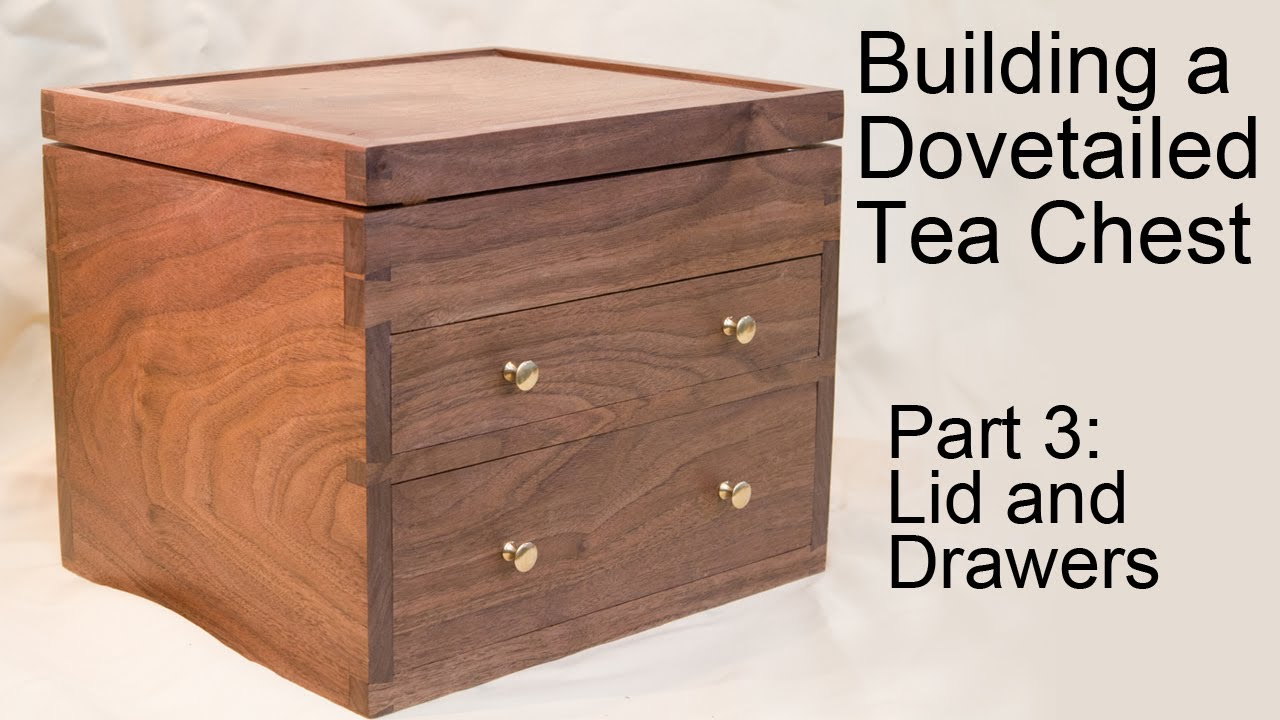 Building A Dovetailed Tea Chest Lid And Drawers Part 3