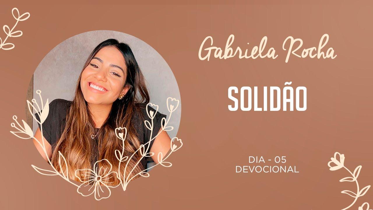 GABRIELA ROCHA | DEVOCIONAL 05 | SOLIDÃO