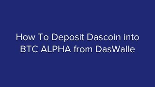 How To Deposit Dascoin into BTC ALPHA from DasWallet