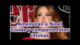 Amenazan a Ninel Conde y comparte fotos íntimas