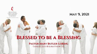Sunday Service - May 9, 2021 - Blessed to be a Blessing - Pastor Mary Butler-Loring