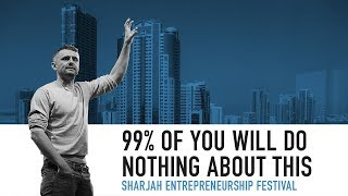 99% of You Will Do Nothing About This | Keynote at the Sharjah Entrepreneurship Festival