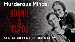 Murderous Minds: Bonnie & Clyde | Outlaws Till The End...