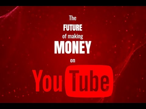 This is the Future of Making Money on YouTube in 2017 and Beyond