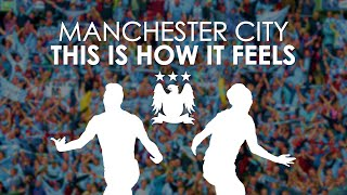 Manchester City | This Is How It Feels