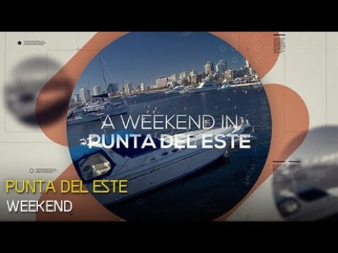 A WEEKEND IN PUNTA DEL ESTE