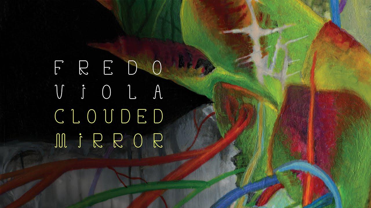 Fredo Viola - Clouded Mirror