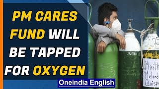 PM Cares tapped for oxygen: 'Not present where needed most' | Oneindia News