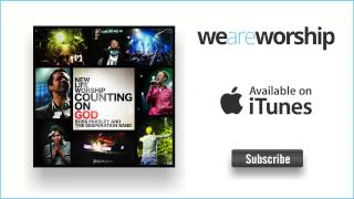 New Life Worship - Counting On God (feat. Ross Parsley & Desperation Band)