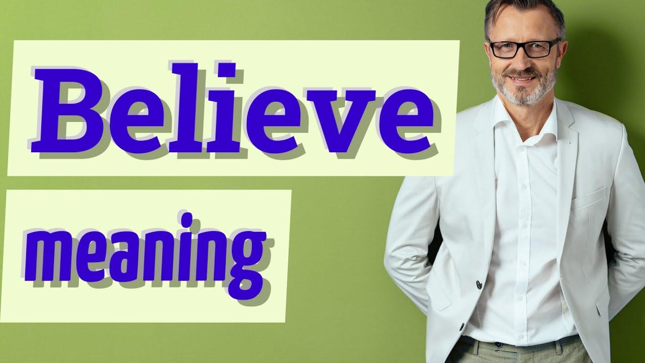 Believe | Meaning of believe