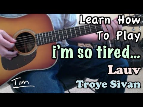 Lauv With Troye Sivan I'm So Tired Guitar Lesson, Chords, And Tutorial