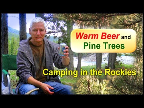Warm Beer and Pine Trees - Camping in the Rockies