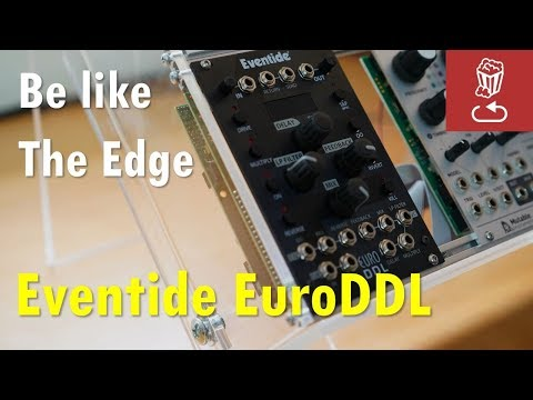 Be like the Edge: EuroDDL, Eventide's first eurorack module reviewed