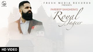 Royal Jageer : Pardeep Sanghera | Latest Punjabi Song 2019