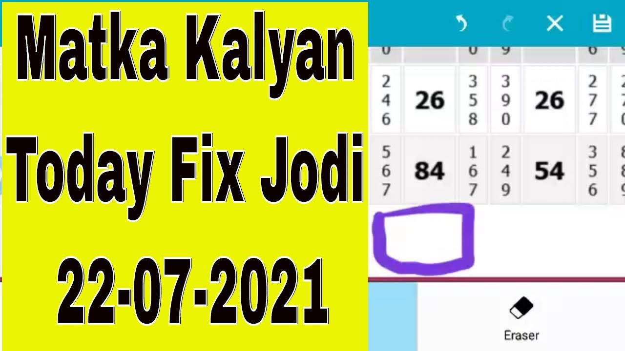 Matka Kalyan Today Fix Jodi 22-07-2021 Matka Kalyan 100% Fix Jodi Today Satka Matka Kalyan Jodi