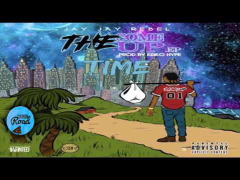 Jay Jay Rebel - Time [The Come Up EP] March 2017