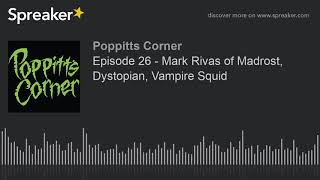 Episode 26 – Mark Rivas of Madrost, Dystopian, Vampire Squid