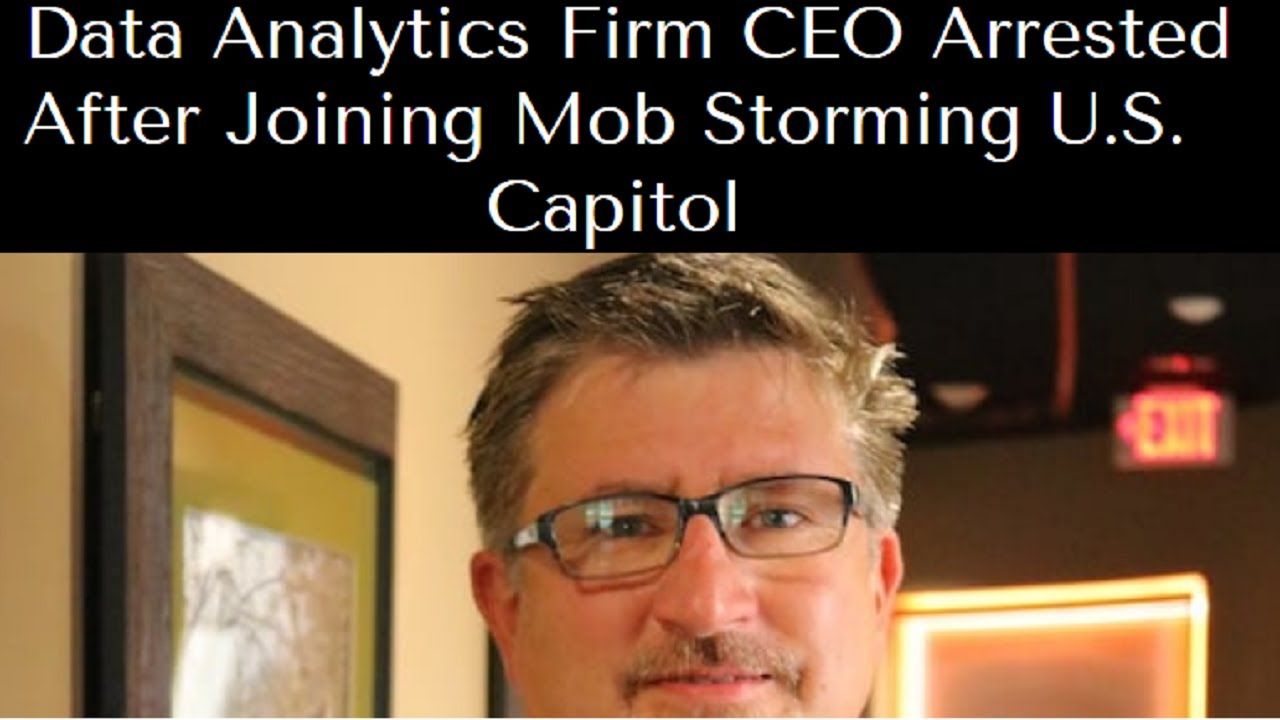 Data Analytics Firm CEO Arrested After Joining Mob Storming U.S. ...