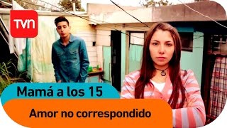 Mamá a los 15 | E12 T03: Amor no correspondido