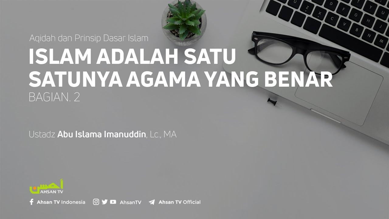Kajian Islam: Islam Adalah Satu Satunya Agama Yang Benar #2 – Ustadz Abu Islama Imanuddin, Lc., MA :)=