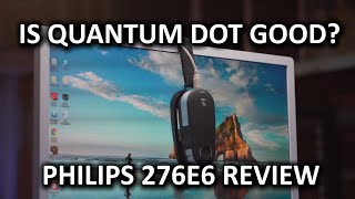 Does Quantum Dot Make Your Monitor Better? - Philips 276E6 LCD Review